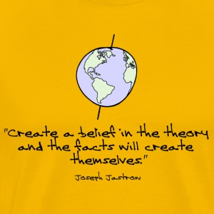 Create a Belief in the Theory... - Männer Premium T-Shirt