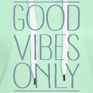 Good Vibes Only Sweat-shirts - Sweat-shirt à capuche Premium pour femmes