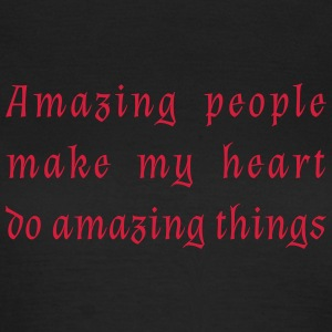 Amazing people make my heart do amazing things. - Women's T-Shirt