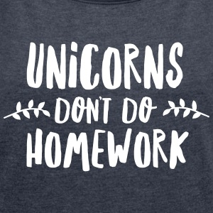 Unicorns Don't Do Homework T-Shirts - Frauen T-Shirt mit gerollten Ärmeln