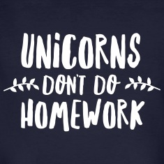 Unicorns Don\'t Do Homework T-Shirts