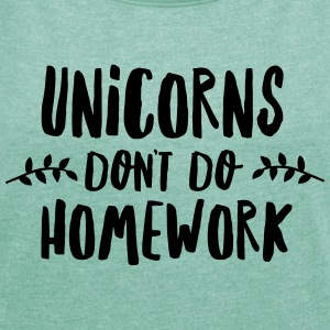 Unicorns Don\'t Do Homework T-Shirts - Women's T-shirt with rolled up sleeves