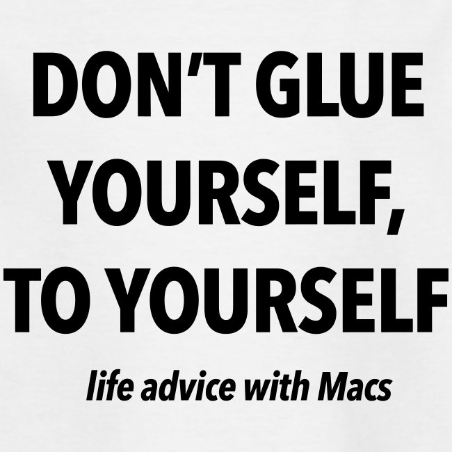 Don't glue yourself