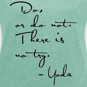 Yoda Quote - Do or do not, there is no try. - Women's T-shirt with rolled up sleeves