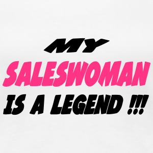 My saleswoman is a legend !!! T-Shirts - Women's Premium T-Shirt
