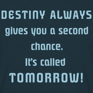 Destiny Always gives.... T-Shirts - Men's T-Shirt