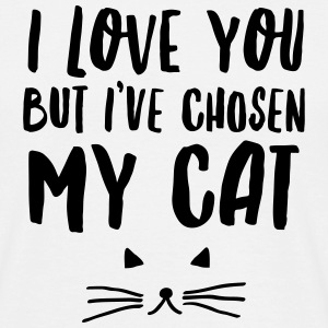I Love You But I\'ve Chosen My Cat T-Shirts - Men's T-Shirt