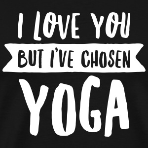I Love You But I\'ve Chosen Yoga T-shirts - Herre premium T-shirt
