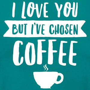 I Love You But I\'ve Chosen Coffee Magliette - Maglietta da donna