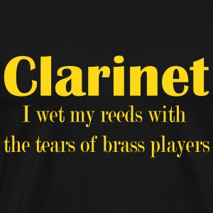 Clarinet I wet my reeds with the tears of brass pl - Premium T-skjorte for menn