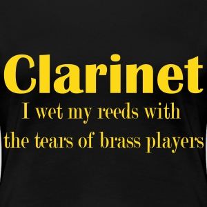 Clarinet, I wet my reeds with the tears  T-shirts - Dame premium T-shirt