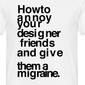 How to annoy your designer friends - Men's T-Shirt