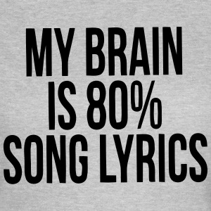 MY BRAIN IS MADE UP OF 80% SONG LYRICS T-Shirts - Women's T-Shirt