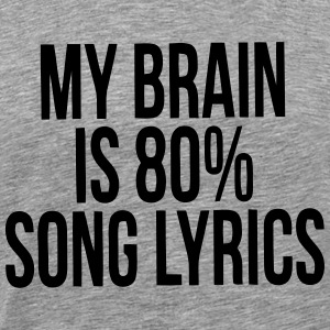 MY BRAIN IS MADE UP OF 80% SONG LYRICS T-Shirts - Men's Premium T-Shirt