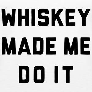 WHISKEY MADE ME DO IT Tops - Frauen Premium Tank Top