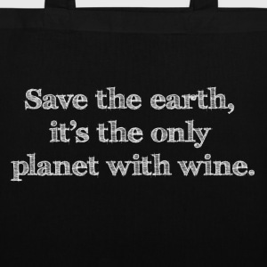 save the earth is the only planet with wine Wein - Stoffbeutel