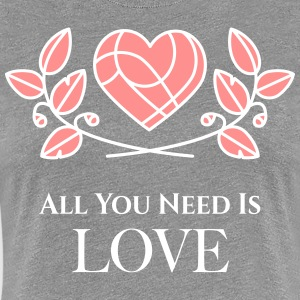 All you need is Love T-Shirts - Frauen Premium T-Shirt