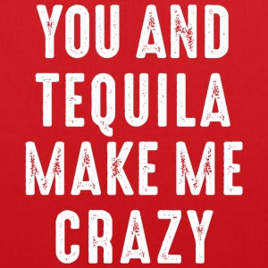 you and tequila make me crazy verrückt love Party - Stoffbeutel