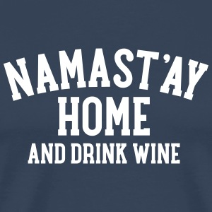 Namast\'ay Home And Drink Wine T-shirts - Herre premium T-shirt