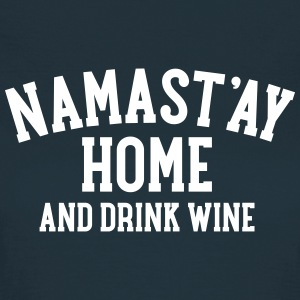 Namast\'ay Home And Drink Wine Camisetas - Camiseta mujer