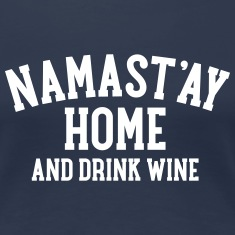 Namast\'ay Home And Drink Wine T-Shirts