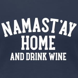 Namast\'ay Home And Drink Wine Camisetas - Camiseta premium mujer