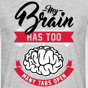 my brain has too many tabs open T-Shirts - Männer T-Shirt