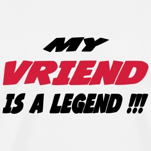 My vriend is a legend !! T-shirts - Premium-T-shirt herr