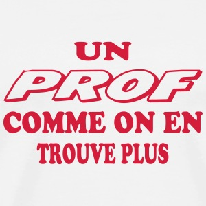 Un prof comme on en trouve plus T-shirts - Mannen Premium T-shirt