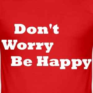 don´t worry be happy - Männer Slim Fit T-Shirt