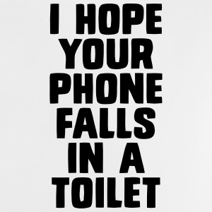 I HOPE YOUR PHONE FALLS IN A TOILET Baby Shirts  - Baby T-Shirt