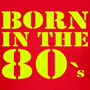 Born in the 80`s,Geburtstag,Partyzeit, Feste, Fun, - Frauen T-Shirt