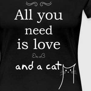 All you need is love and a cat T-Shirts - Frauen Premium T-Shirt