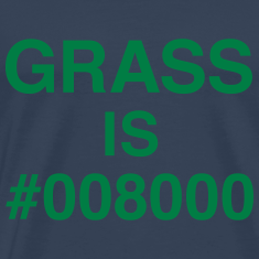 Grass is #008000 T-shirts