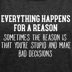 Everything Happens For A Reason... Tee shirts - T-shirt Femme à manches retroussées