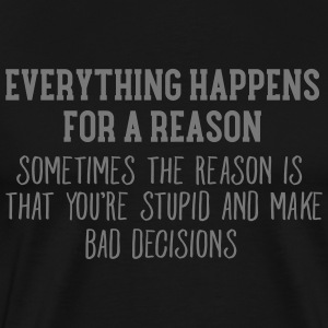 Everything Happens For A Reason... T-Shirts - Men's Premium T-Shirt