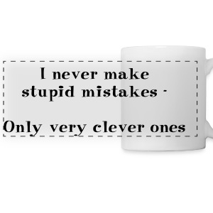 I never make stupid mistakes - only very clever on - Panoramic Mug