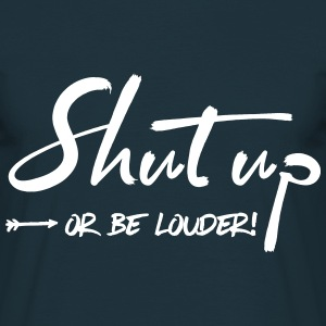 Shut up or be louder! T-Shirts - Männer T-Shirt
