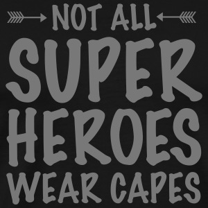 Not All Superheroes Wear Capes T-Shirts - Men's Premium T-Shirt
