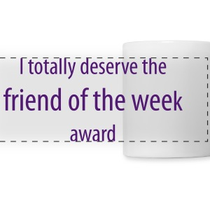 I totally deserve the friend of the week award - Panoramic Mug