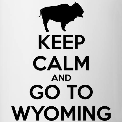 Keep Calm Go To Wyoming