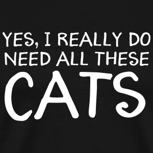 Yes, I Really Do Need All These Cats T-Shirts - Männer Premium T-Shirt