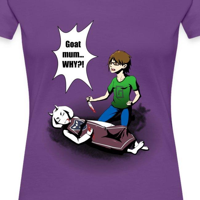 Goat Mum why?! Womens T-shirt
