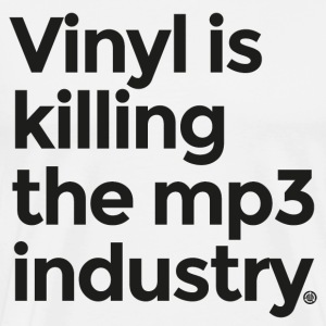 vinyl is killing the mp3 industry - Men's Premium T-Shirt
