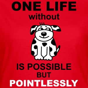Life without dog - V2 T-Shirts - Women's T-Shirt