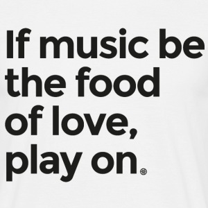 Music is the food of love - Men's T-Shirt