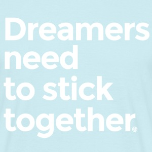 Dreamers need to stick together - Men's T-Shirt