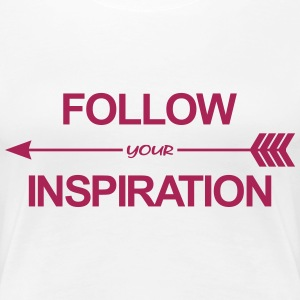 Follow Your Inspiration Tee shirts - T-shirt Premium Femme
