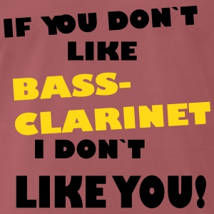 If you don`like Bass Clarinet, I don`t like you! - Men's Premium T-Shirt