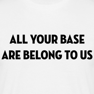 All Your Base Are Belong to Us / Geek / Gaming T-Shirts - Men's T-Shirt
